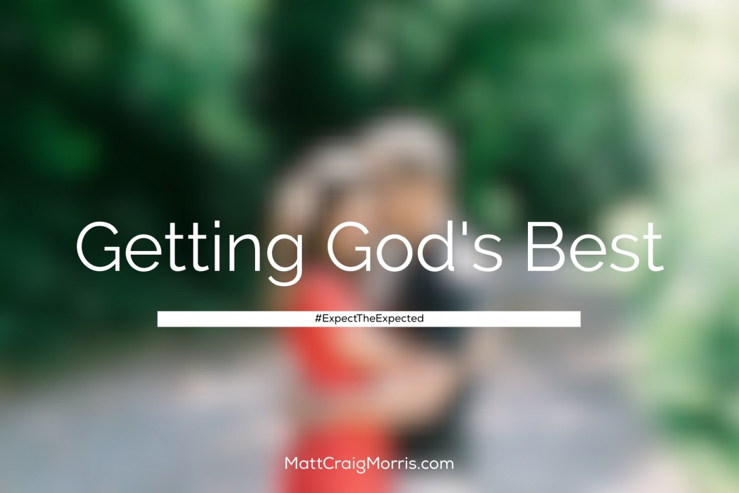 "Getting God's Best - From the ""Expect The Expected"" Series"